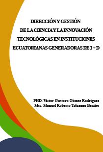 DIRECCIÓN Y GESTIÓN DE LA CIENCIA Y LA INNOVACIÓN TECNOLÓGICA EN INSTITUCIONES ECUATORIANAS GENERADORAS DE I + D.